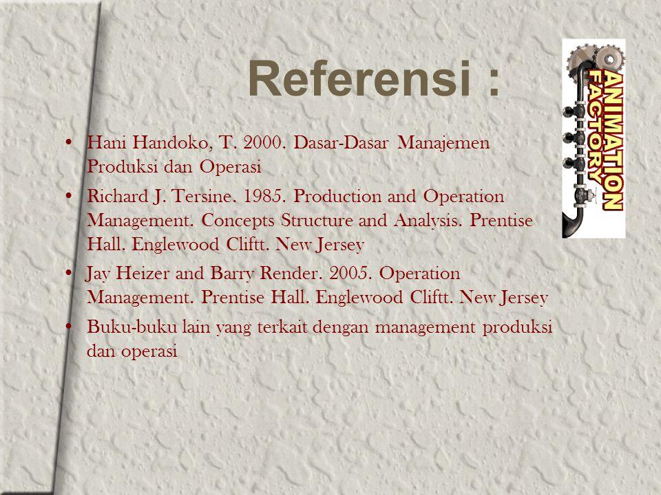 Referensi : Hani Handoko, T. 2000. Dasar-Dasar Manajemen Produksi dan Operasi.