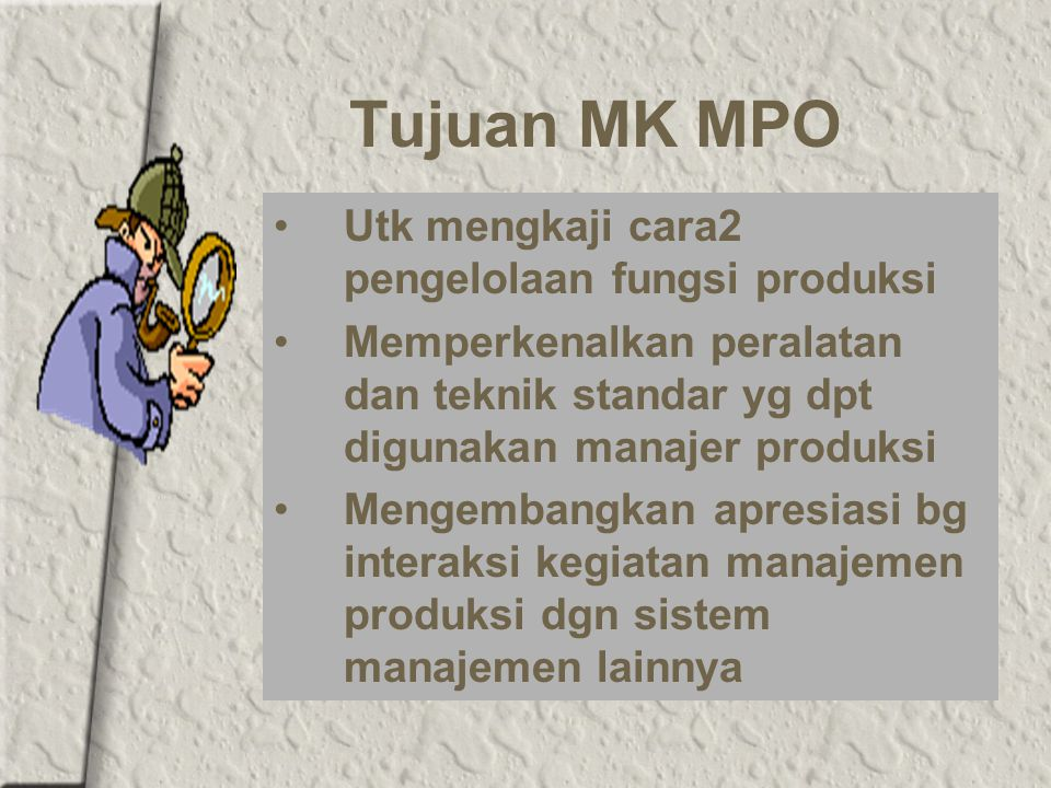 Tujuan MK MPO Utk mengkaji cara2 pengelolaan fungsi produksi