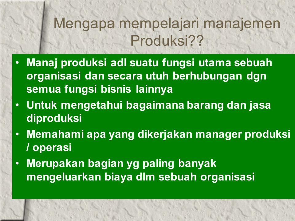 Mengapa mempelajari manajemen Produksi
