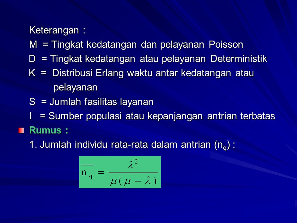 Keterangan : M = Tingkat kedatangan dan pelayanan Poisson. D = Tingkat kedatangan atau pelayanan Deterministik.