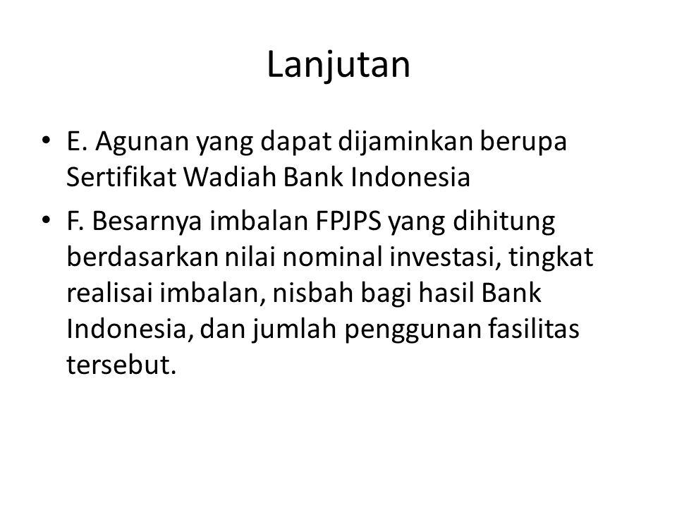 Lanjutan E. Agunan yang dapat dijaminkan berupa Sertifikat Wadiah Bank Indonesia.