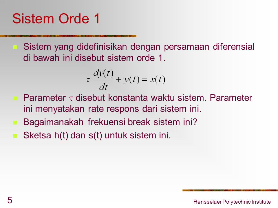 Sistem Orde 1 Sistem yang didefinisikan dengan persamaan diferensial di bawah ini disebut sistem orde 1.