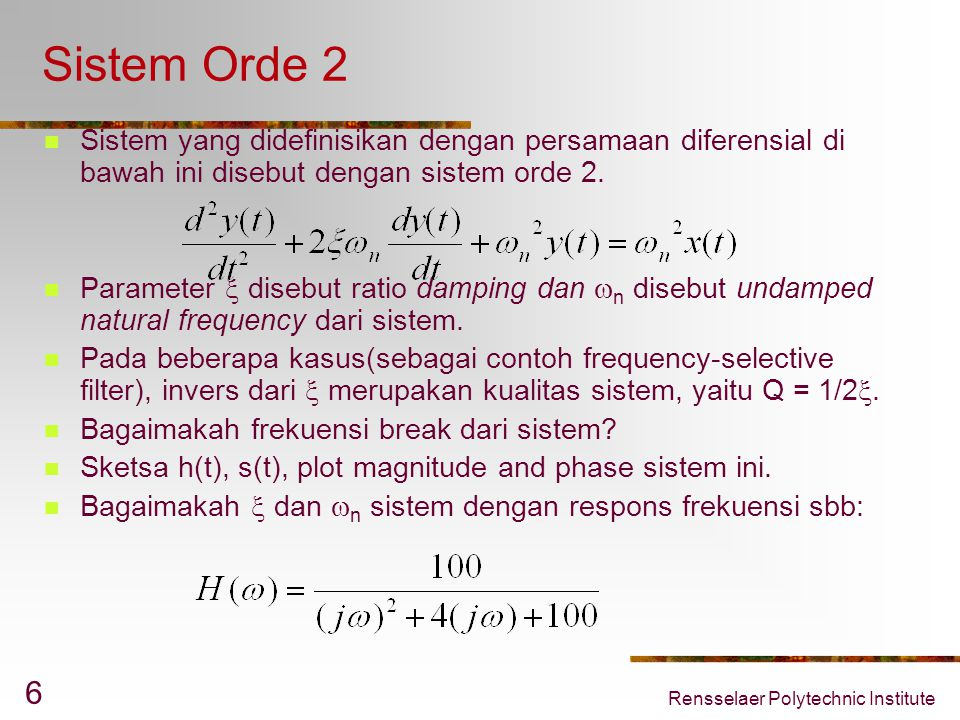 Sistem Orde 2 Sistem yang didefinisikan dengan persamaan diferensial di bawah ini disebut dengan sistem orde 2.