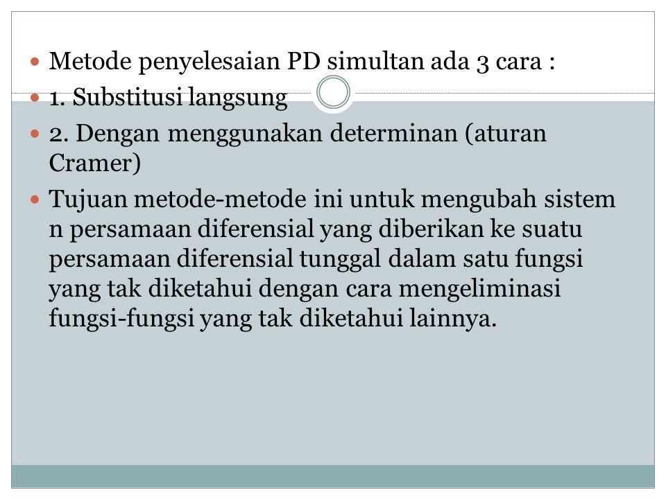 Metode penyelesaian PD simultan ada 3 cara :