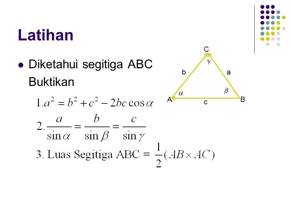 Latihan C Diketahui segitiga ABC Buktikan  b a   A B c
