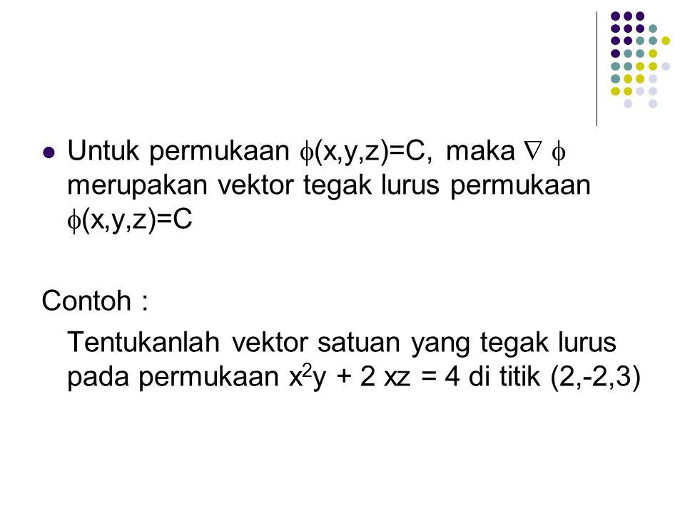 Untuk permukaan (x,y,z)=C, maka   merupakan vektor tegak lurus permukaan (x,y,z)=C