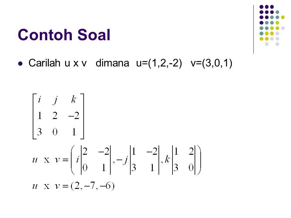 Contoh Soal Carilah u x v dimana u=(1,2,-2) v=(3,0,1)