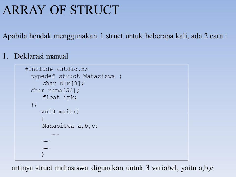 ARRAY OF STRUCT Apabila hendak menggunakan 1 struct untuk beberapa kali, ada 2 cara : Deklarasi manual.