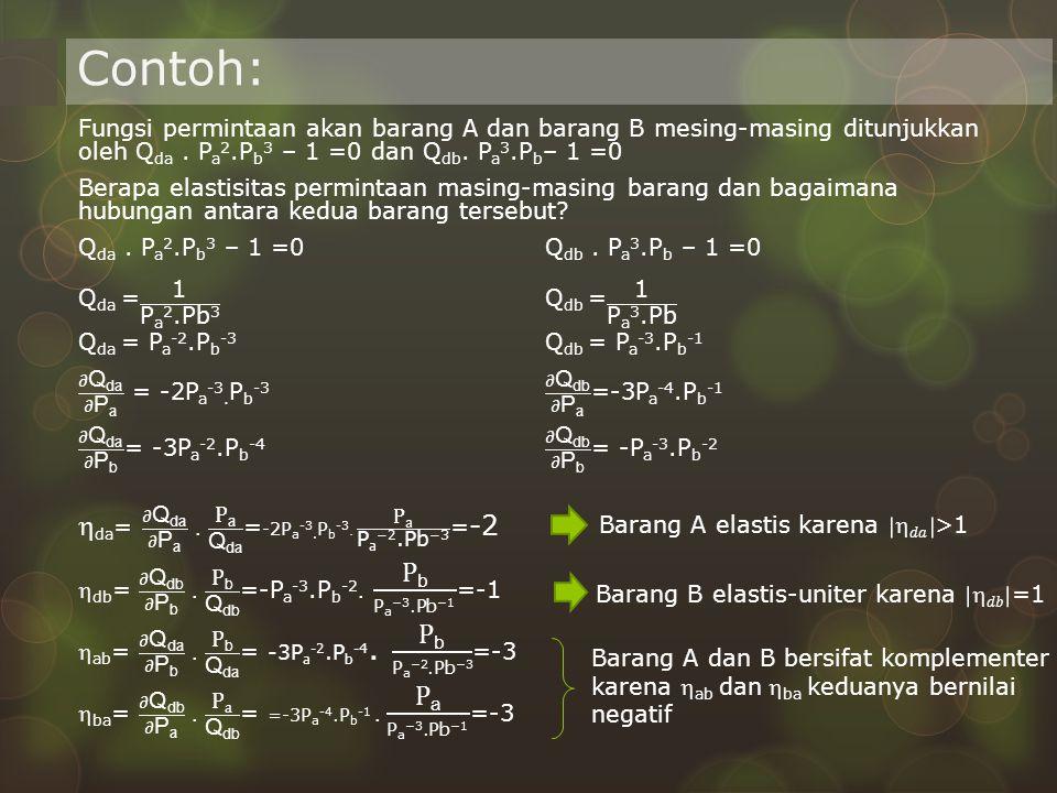 Contoh: da= 𝜕Qda 𝜕Pa . Pa Qda =-2Pa-3.Pb-3. Pa Pa−2.Pb−3 =-2