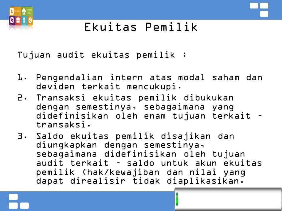 Ekuitas Pemilik Tujuan audit ekuitas pemilik :