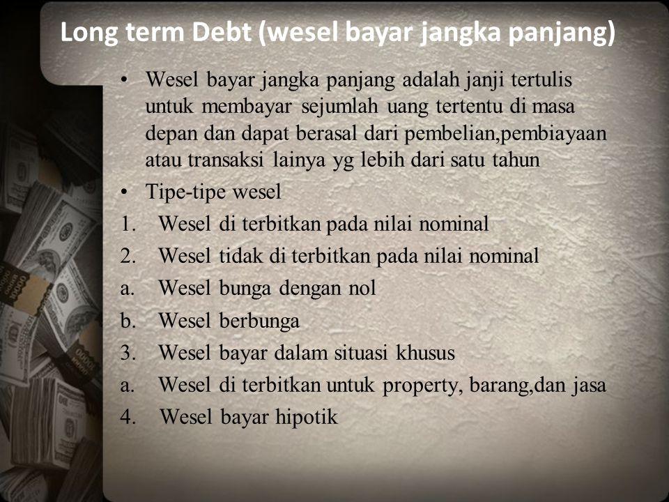 Long term Debt (wesel bayar jangka panjang)