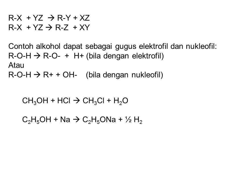 R-X + YZ  R-Y + XZ R-X + YZ  R-Z + XY. Contoh alkohol dapat sebagai gugus elektrofil dan nukleofil:
