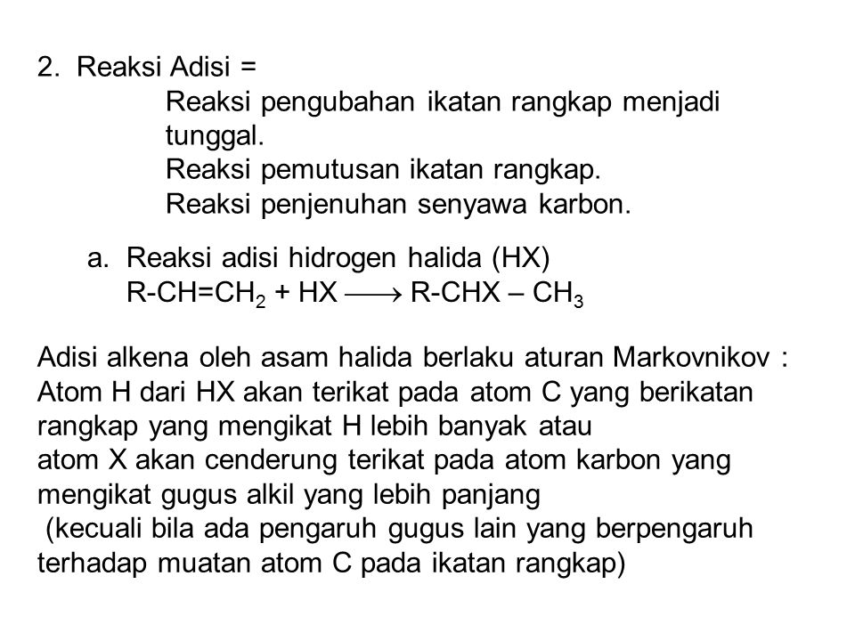 2. Reaksi Adisi = Reaksi pengubahan ikatan rangkap menjadi tunggal. Reaksi pemutusan ikatan rangkap.