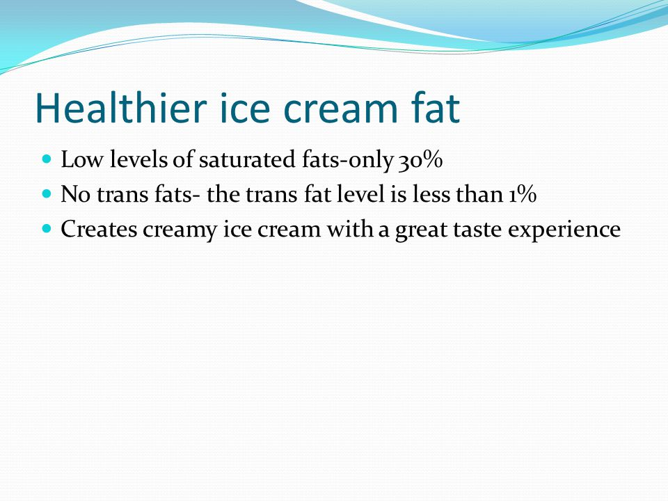 Healthier ice cream fat