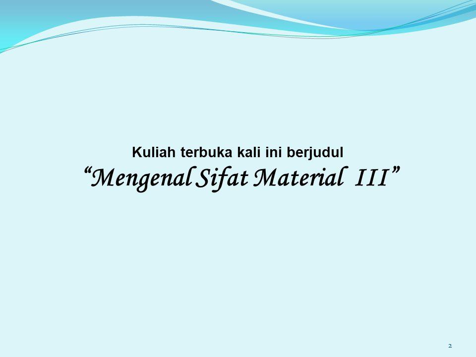 Kuliah terbuka kali ini berjudul Mengenal Sifat Material III
