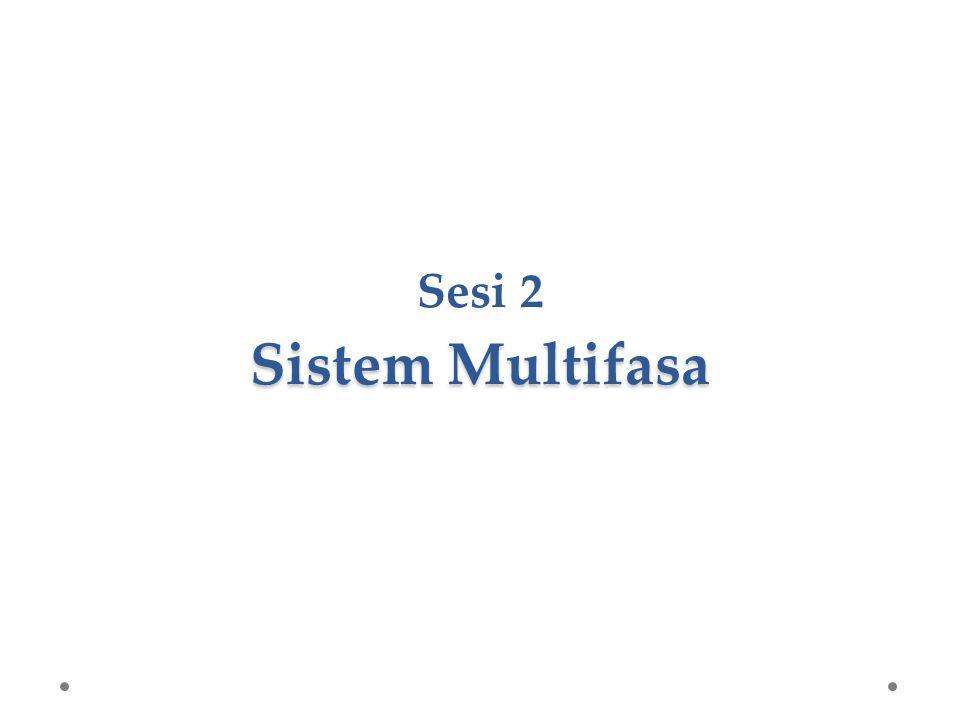 Sesi 2 Sistem Multifasa