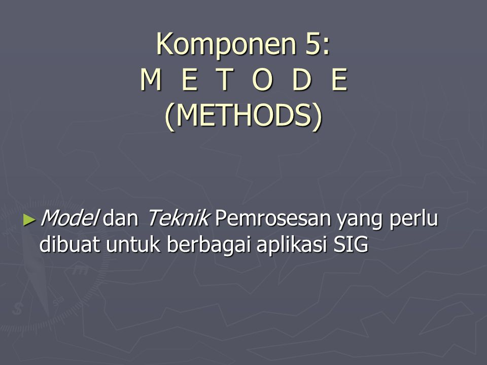 Komponen 5: M E T O D E (METHODS)