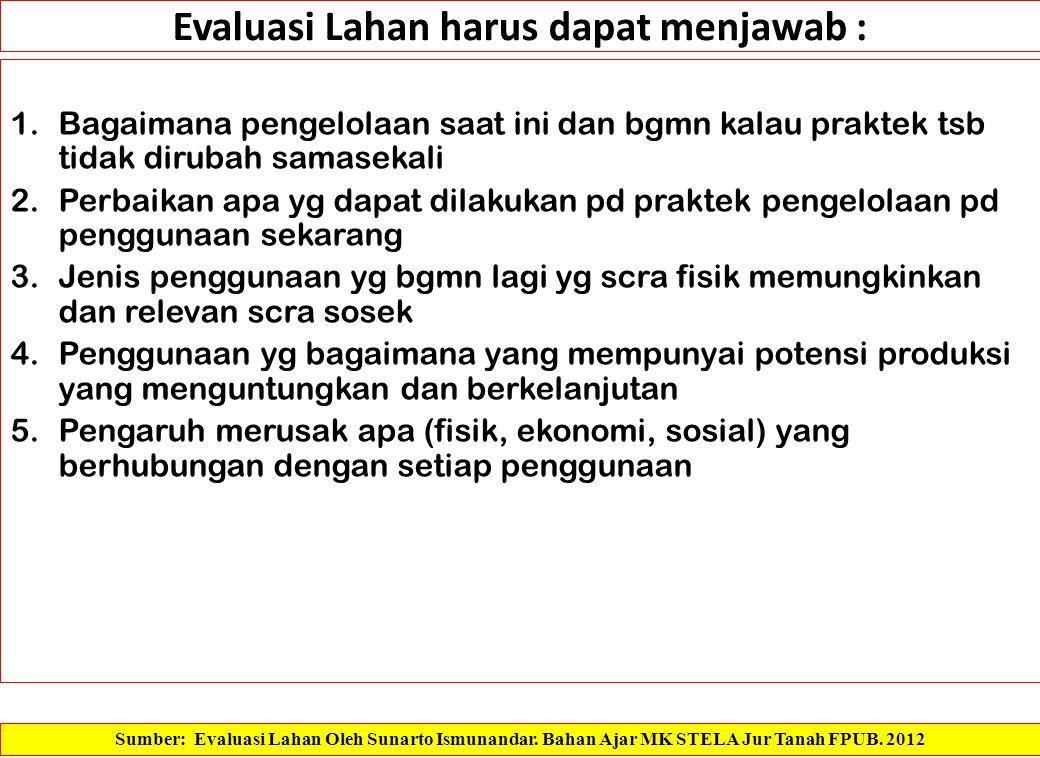 Evaluasi Lahan harus dapat menjawab :