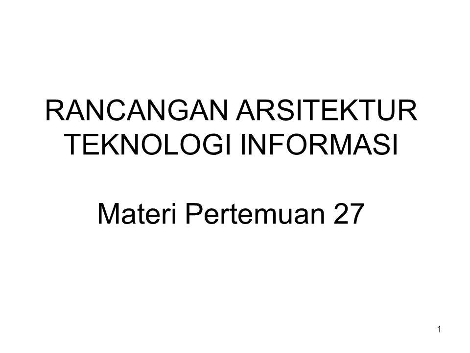 RANCANGAN ARSITEKTUR TEKNOLOGI INFORMASI Materi Pertemuan 27
