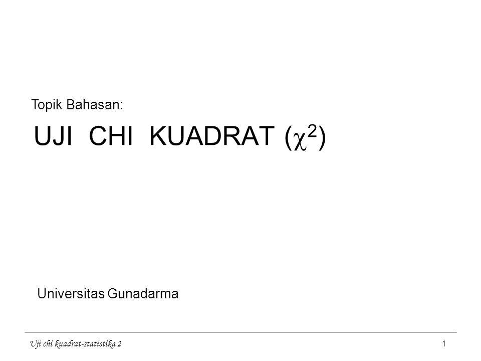 UJI CHI KUADRAT (2) Topik Bahasan: Universitas Gunadarma