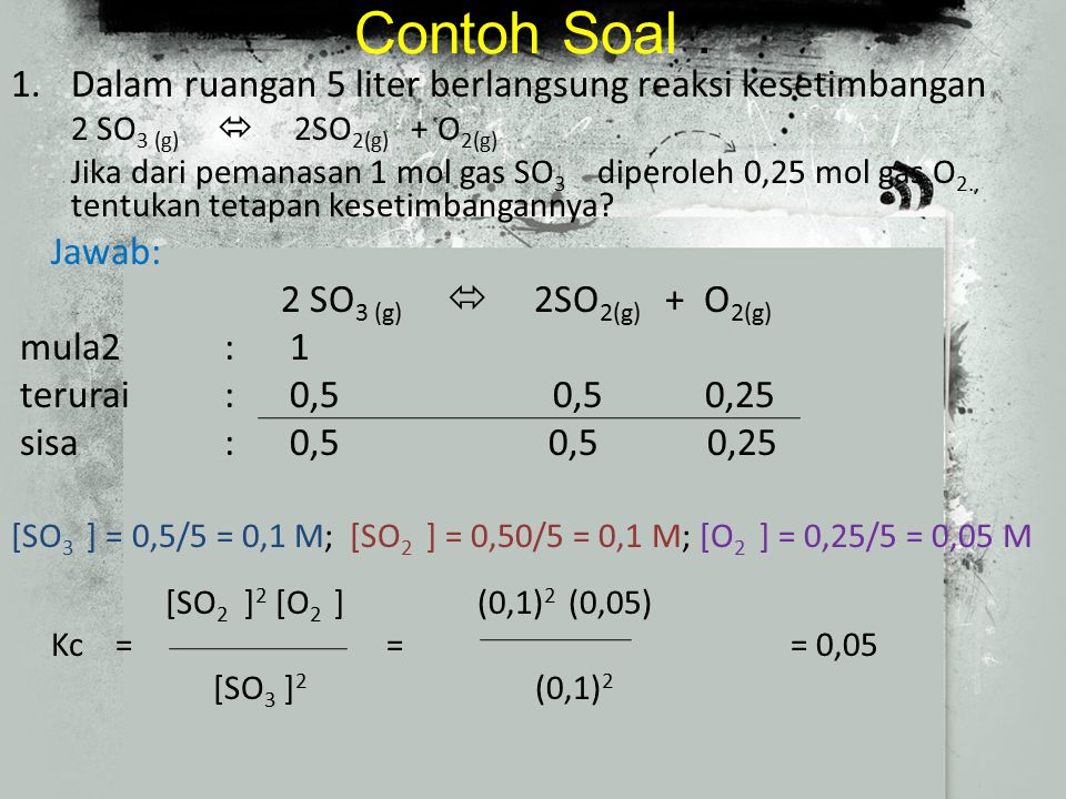 Contoh Soal : Dalam ruangan 5 liter berlangsung reaksi kesetimbangan