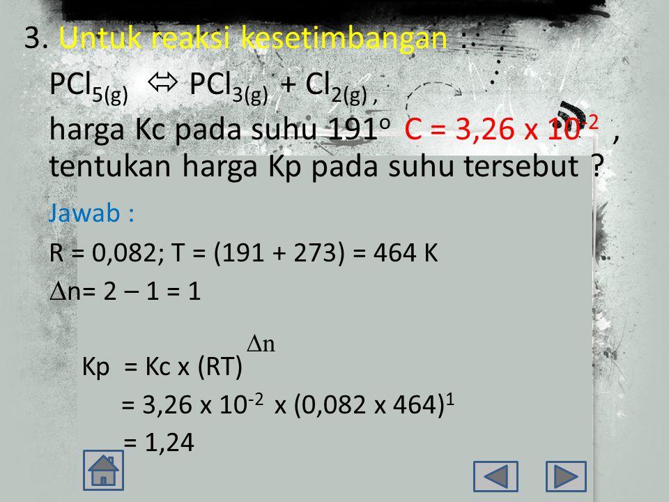 3. Untuk reaksi kesetimbangan : PCl5(g)  PCl3(g) + Cl2(g) ,