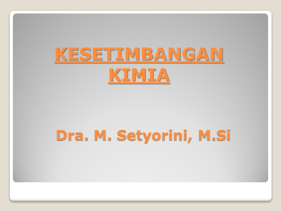 KESETIMBANGAN KIMIA Dra. M. Setyorini, M.Si