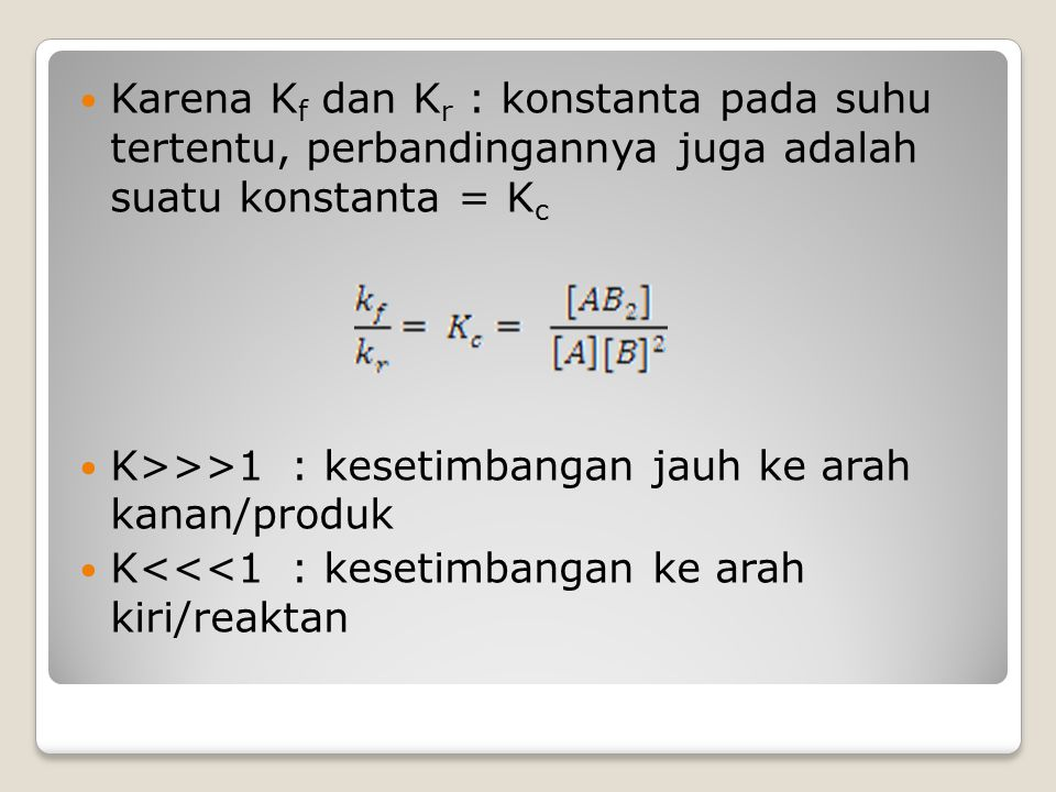Karena Kf dan Kr : konstanta pada suhu tertentu, perbandingannya juga adalah suatu konstanta = Kc