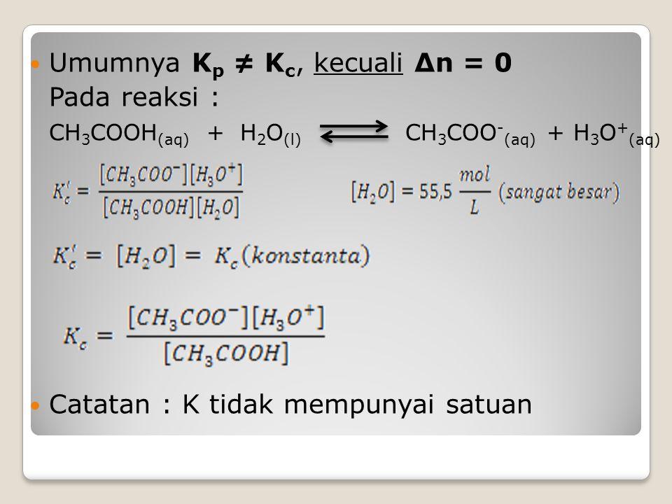 Umumnya Kp ≠ Kc, kecuali ∆n = 0