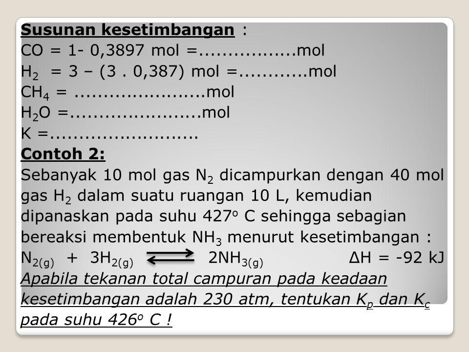 Susunan kesetimbangan : CO = 1- 0,3897 mol =. mol H2 = 3 – (3