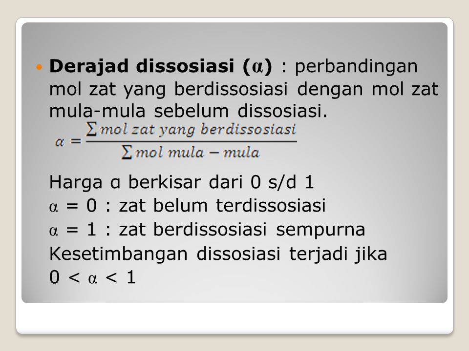 Derajad dissosiasi (α) : perbandingan mol zat yang berdissosiasi dengan mol zat mula-mula sebelum dissosiasi.