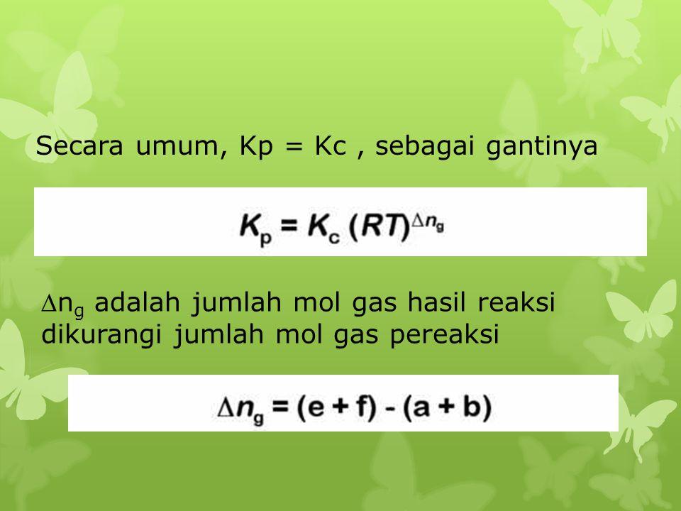 Secara umum, Kp = Kc , sebagai gantinya