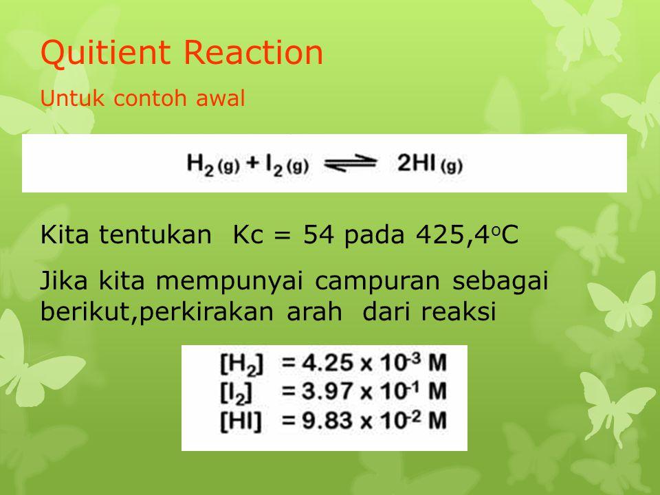 Quitient Reaction Kita tentukan Kc = 54 pada 425,4oC