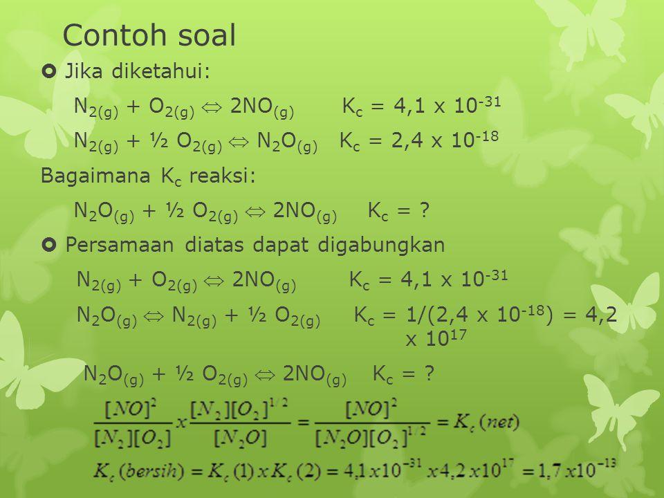 Contoh soal Jika diketahui: N2(g) + O2(g)  2NO(g) Kc = 4,1 x 10-31