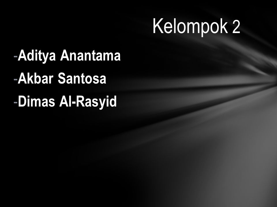Kelompok 2 Aditya Anantama Akbar Santosa Dimas Al-Rasyid