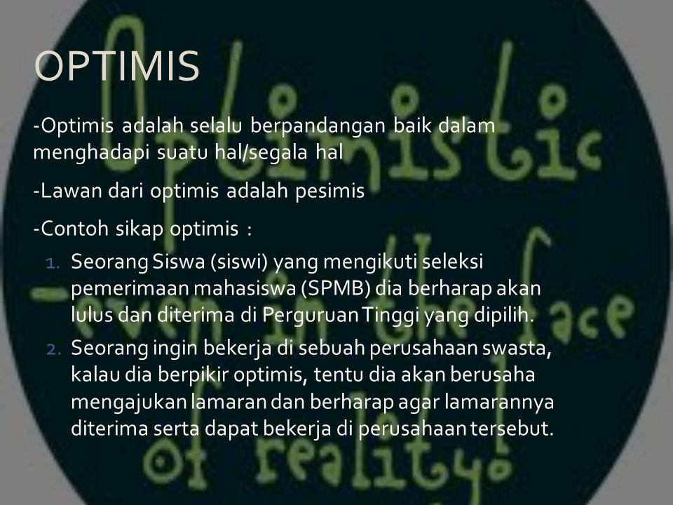 OPTIMIS -Optimis adalah selalu berpandangan baik dalam menghadapi suatu hal/segala hal. -Lawan dari optimis adalah pesimis.