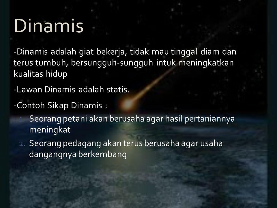 Dinamis -Dinamis adalah giat bekerja, tidak mau tinggal diam dan terus tumbuh, bersungguh-sungguh intuk meningkatkan kualitas hidup.
