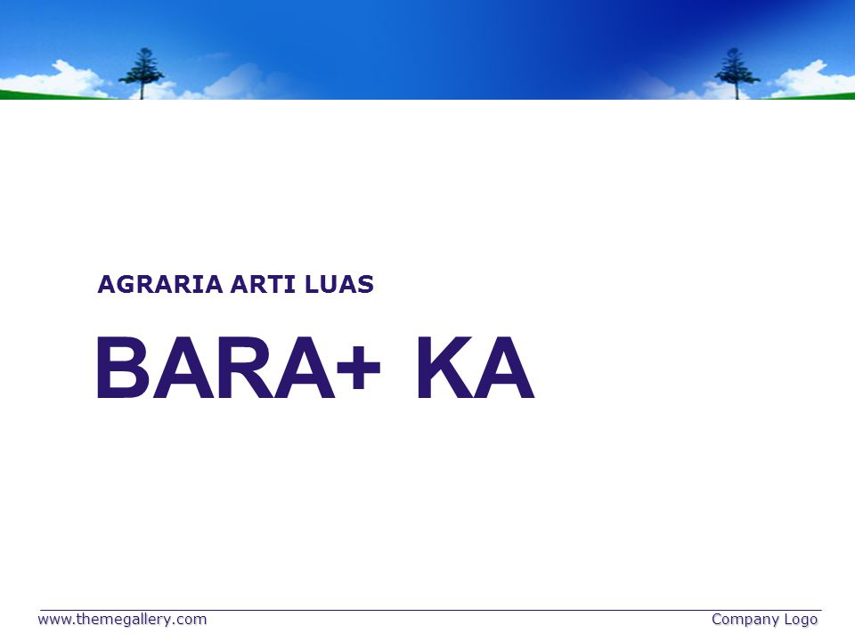 BARA+ KA AGRARIA ARTI LUAS www.themegallery.com Company Logo