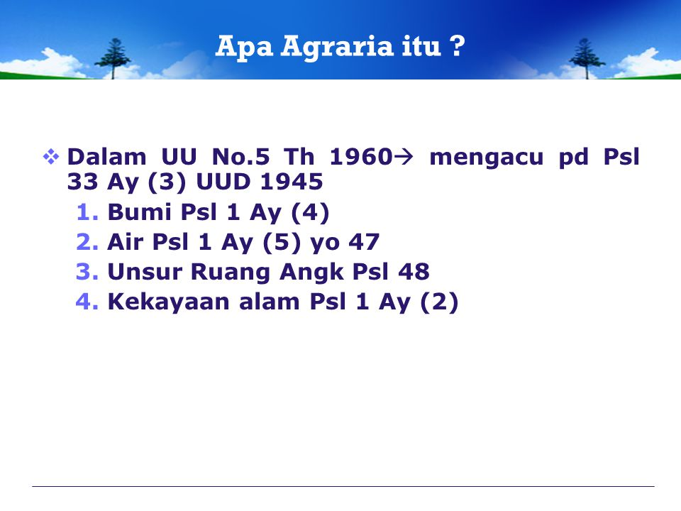 Apa Agraria itu Dalam UU No.5 Th 1960 mengacu pd Psl 33 Ay (3) UUD 1945. Bumi Psl 1 Ay (4) Air Psl 1 Ay (5) yo 47.