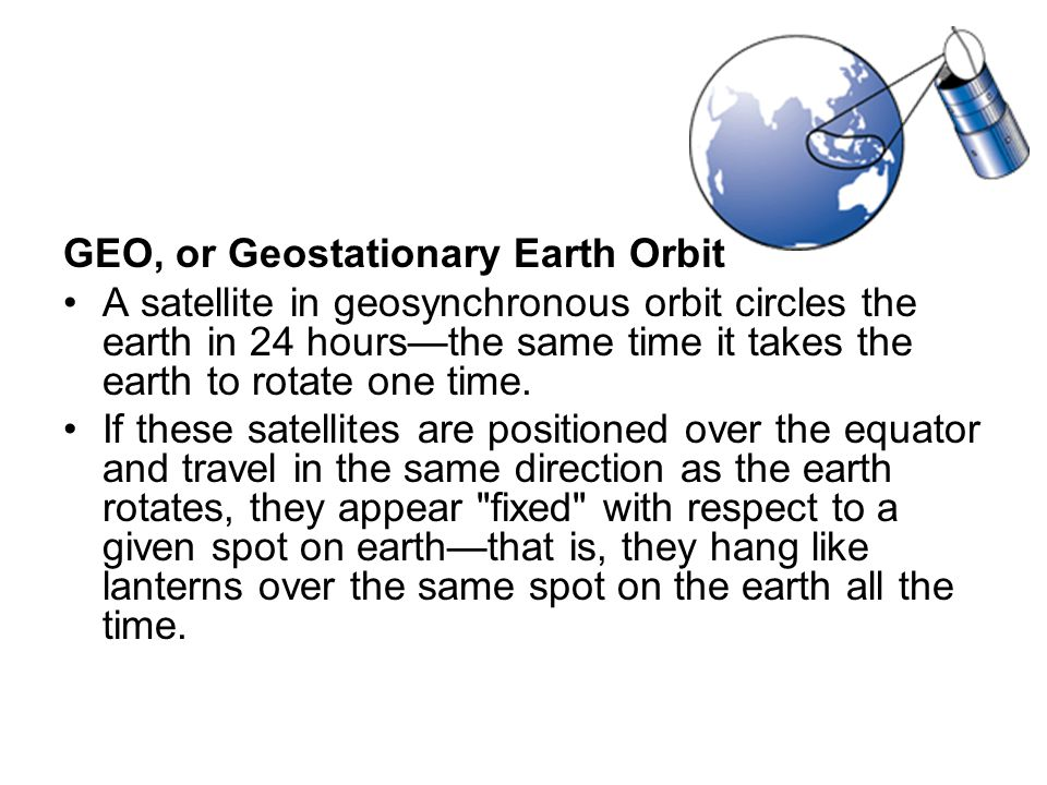 GEO, or Geostationary Earth Orbit