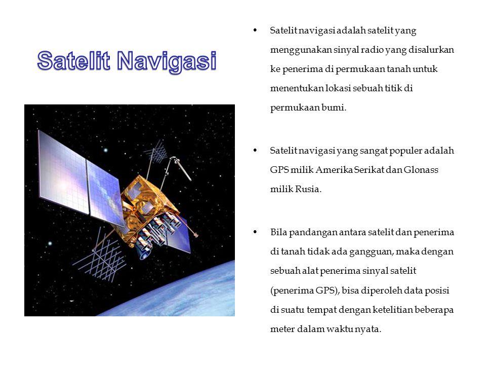 Satelit navigasi adalah satelit yang menggunakan sinyal radio yang disalurkan ke penerima di permukaan tanah untuk menentukan lokasi sebuah titik di permukaan bumi.