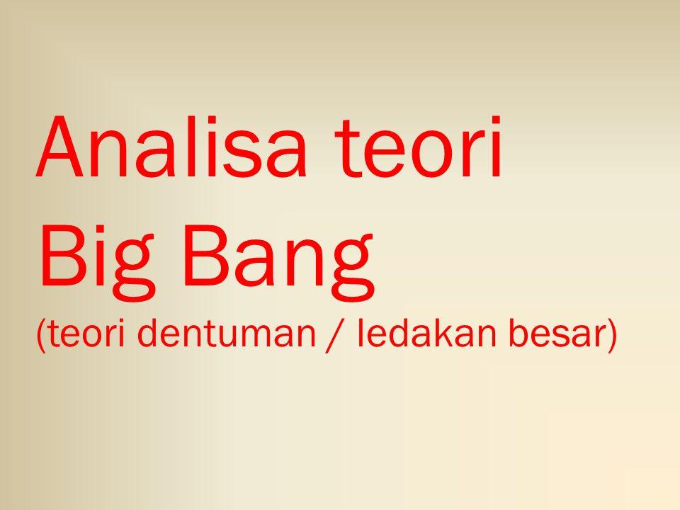 Analisa teori Big Bang (teori dentuman / ledakan besar)