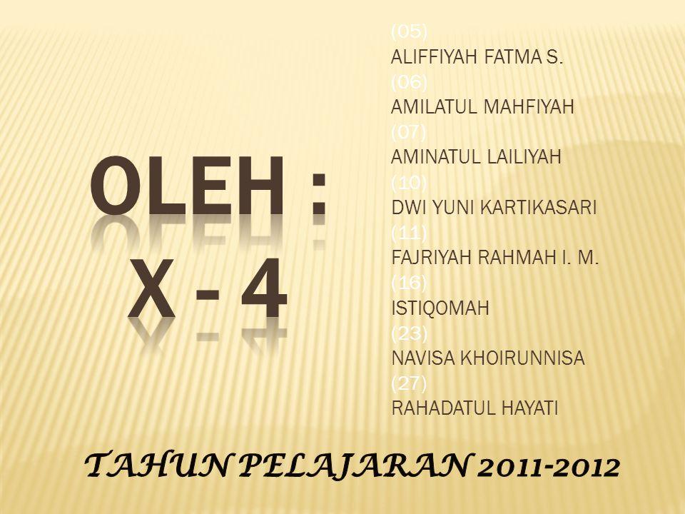 OLEH : X - 4 TAHUN PELAJARAN 2011-2012 (05) ALIFFIYAH FATMA S. (06)