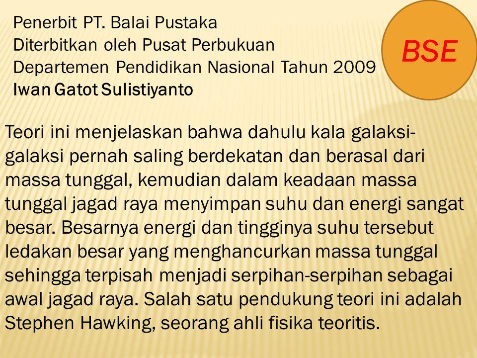 BSE Penerbit PT. Balai Pustaka. Diterbitkan oleh Pusat Perbukuan. Departemen Pendidikan Nasional Tahun 2009.