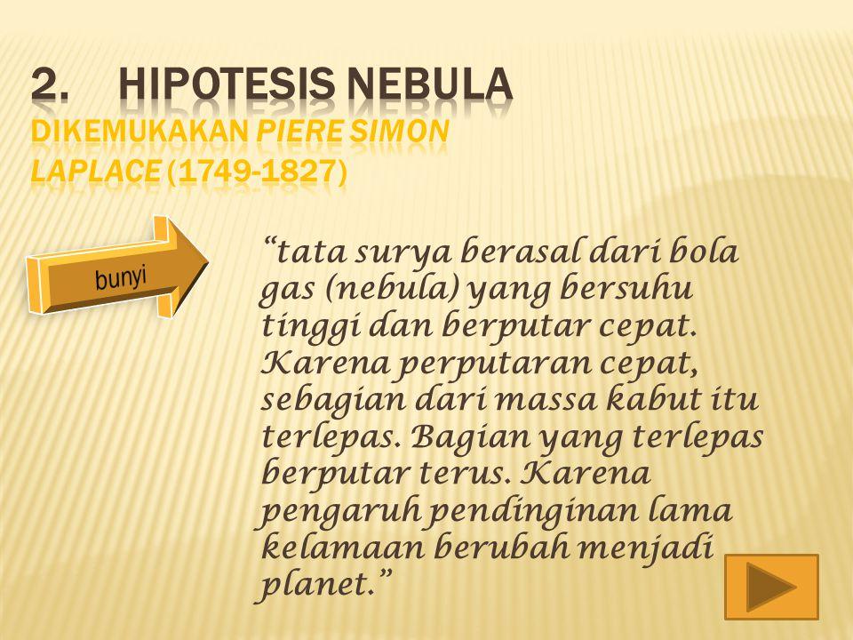 2. hipotesis nebula dikemukakan piere simon laplace (1749-1827)