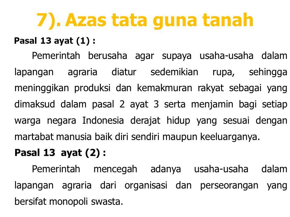 7). Azas tata guna tanah Pasal 13 ayat (1) :
