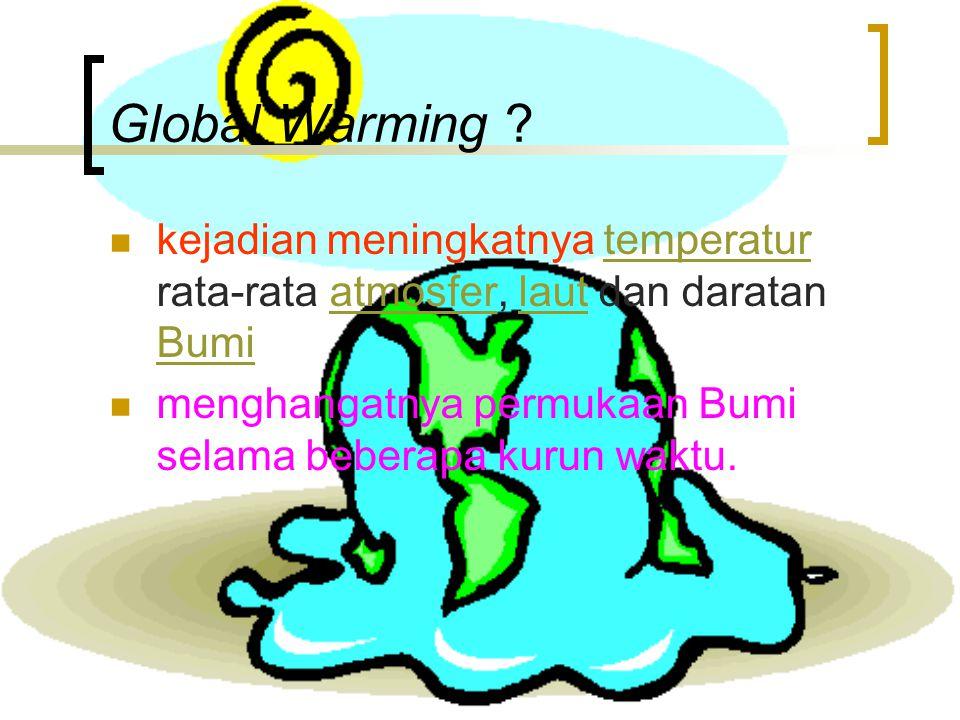 Global Warming kejadian meningkatnya temperatur rata-rata atmosfer, laut dan daratan Bumi.