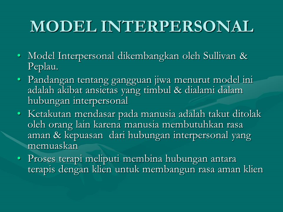 MODEL INTERPERSONAL Model Interpersonal dikembangkan oleh Sullivan & Peplau.