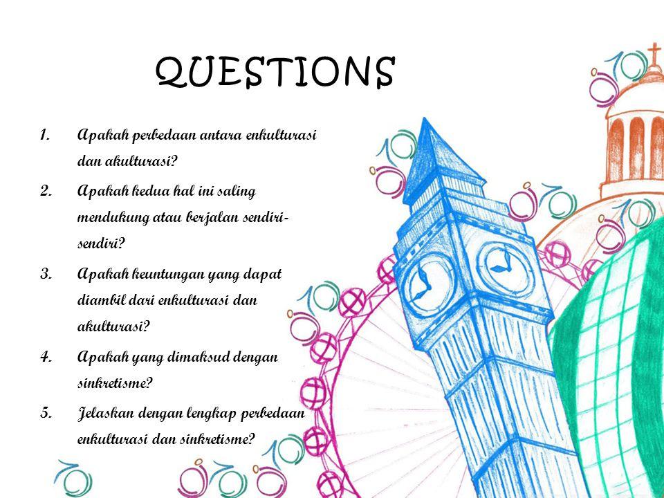 Questions Apakah perbedaan antara enkulturasi dan akulturasi