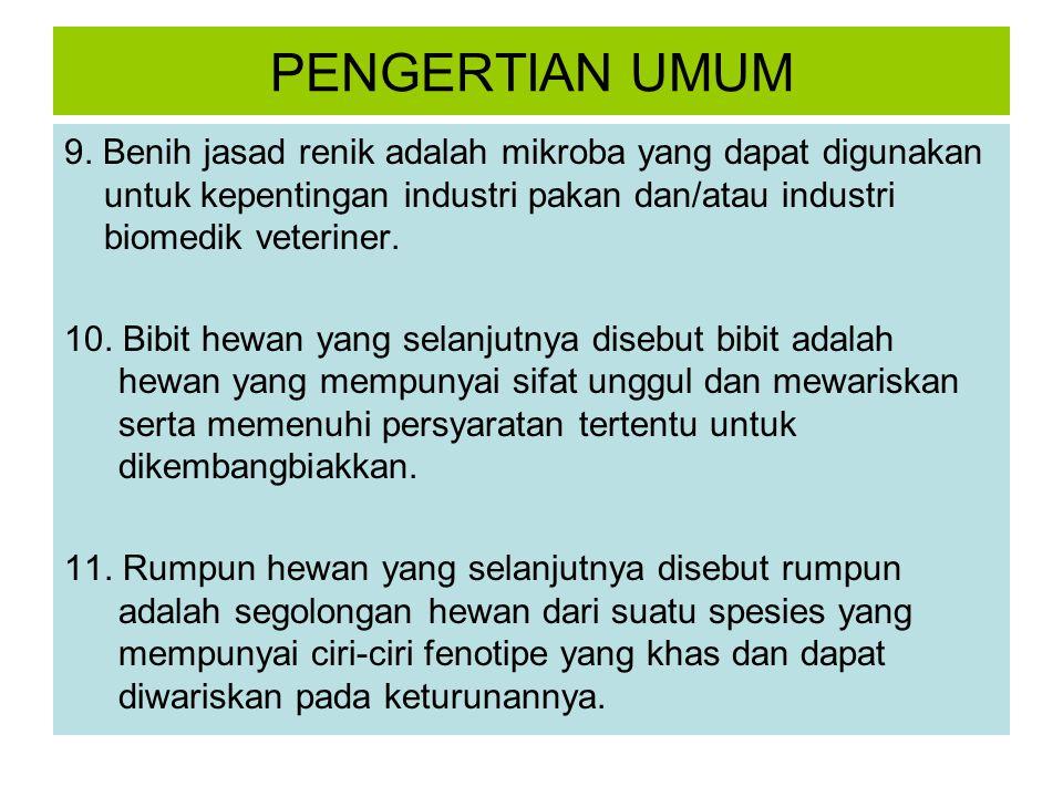 PENGERTIAN UMUM 9. Benih jasad renik adalah mikroba yang dapat digunakan untuk kepentingan industri pakan dan/atau industri biomedik veteriner.